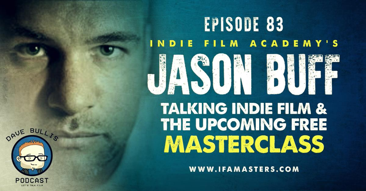 Jason Buff | Filmmaking. Crowdfunding, Screenwriting, Cinematography and Distribution for Filmmakers – Indie Film Academy Podcast | Learn Filmmaking from Filmmakers